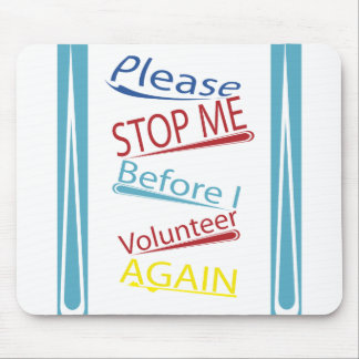 Please stop me before I volunteer again Mouse Pad