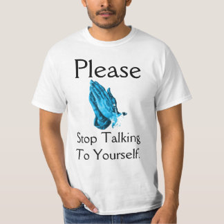 Please Stop Talking To Yourself Atheist T-Shirt