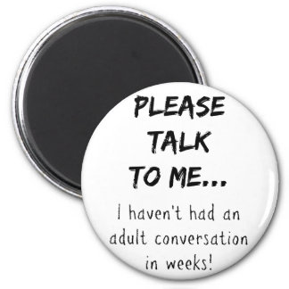 Please talk to me {Mom/Dad/Adult} 6 Cm Round Magnet