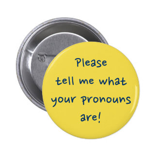 """""""Please tell me what your pronouns are!"""" 6 Cm Round Badge"""