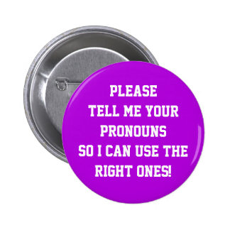 """""""Please tell me your pronouns so I can use ..."""" 6 Cm Round Badge"""