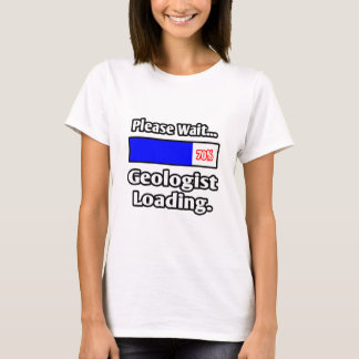 Please Wait...Geologist Loading T-Shirt