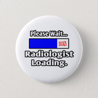 Please Wait...Radiologist Loading 6 Cm Round Badge