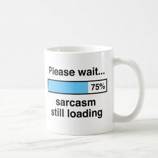 Please wait sarcasm still loading coffee mugs