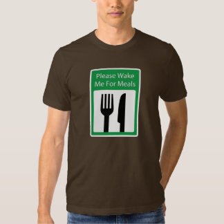 Please Wake Me For Meals T-shirt