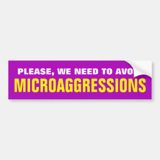 """""""PLEASE, WE NEED TO AVOID MICROAGGRESSIONS"""" BUMPER STICKER"""