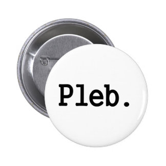 pleb.a member of a despised social class. 6 cm round badge