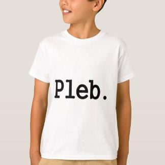 pleb.a member of a despised social class. T-Shirt