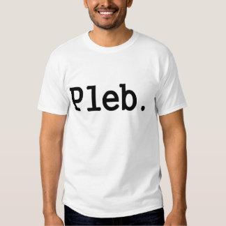 pleb.a member of a despised social class. t shirts
