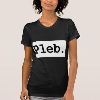 pleb.a member of a despised social class. shirt