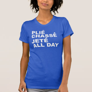 *PLIE CHASSE JETE ALL DAY T SHIRTS