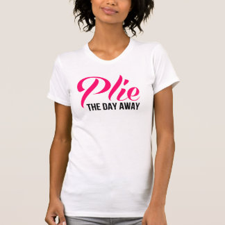 Plie the Day Away Tees
