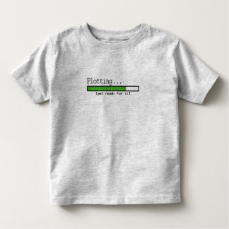 Plotting... Get ready for it Toddler T-Shirt