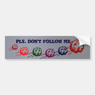 PLS Don't Follow Me  #$%^&* Bumper Sticker