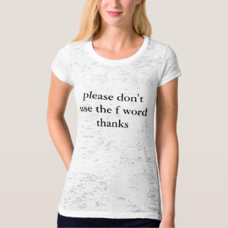 pls dont use the f word t shirts