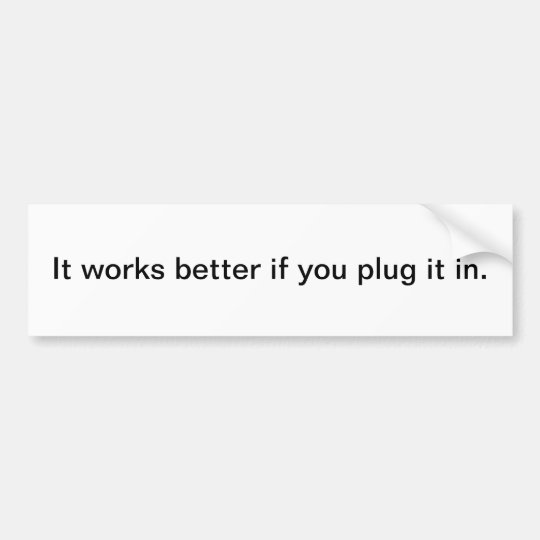 Plug it in bumper sticker