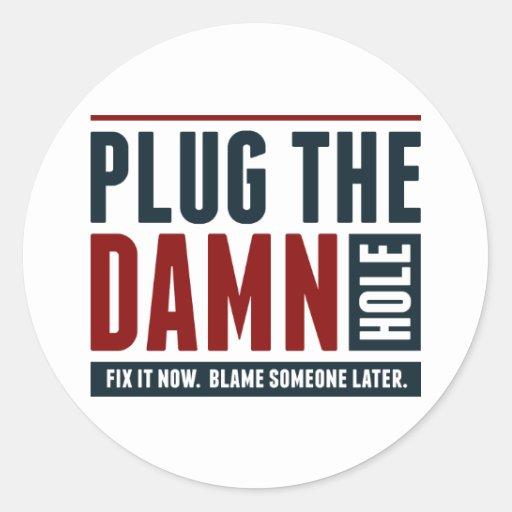 Plug the Damn Hole Stickers