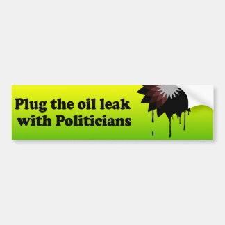 PLUG THE OIL LEAK WITH POLITICIANS BUMPER STICKER
