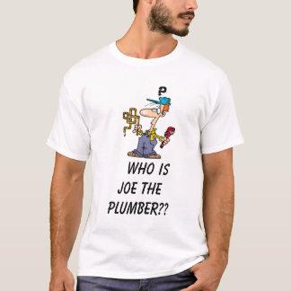 PLUMBER,     Who Is Joe The Plumber?? T-Shirt
