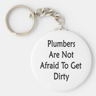 Plumbers Are Not Afraid To Get Dirty Basic Round Button Key Ring