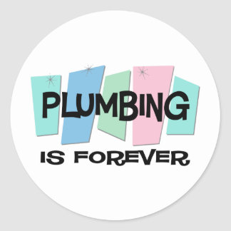 Plumbing Is Forever Round Sticker