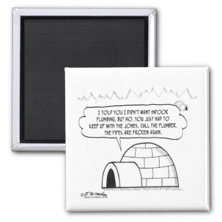 Plumbing Is Frozen In An Igloo Square Magnet