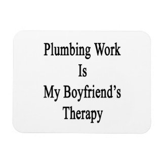 Plumbing Work Is My Boyfriend's Therapy Rectangle Magnets