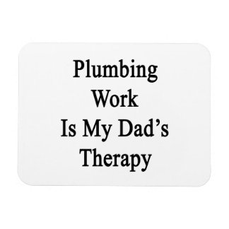 Plumbing Work Is My Dad's Therapy Rectangular Magnet
