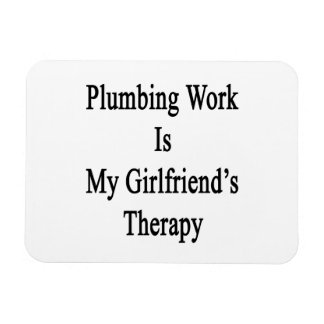 Plumbing Work Is My Girlfriend's Therapy Rectangle Magnets