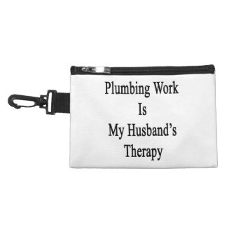 Plumbing Work Is My Husband s Therapy Accessory Bag