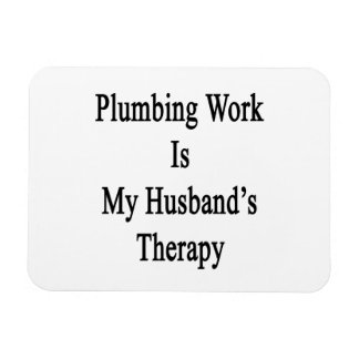 Plumbing Work Is My Husband's Therapy Vinyl Magnet