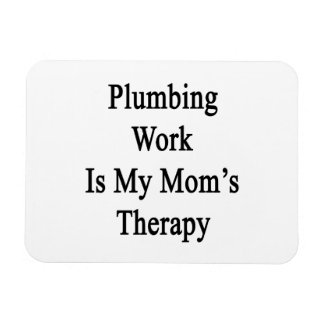 Plumbing Work Is My Mom's Therapy Vinyl Magnets