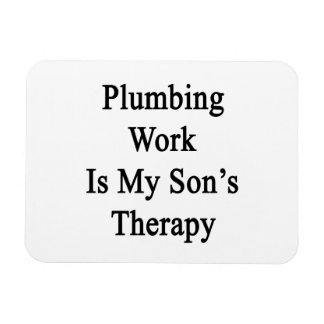 Plumbing Work Is My Son's Therapy Vinyl Magnets