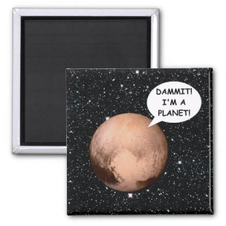 PLUTO FOR PLANETHOOD DAMMIT I'M A PLANET! SQUARE MAGNET