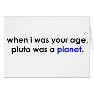Pluto was a planet?!? card