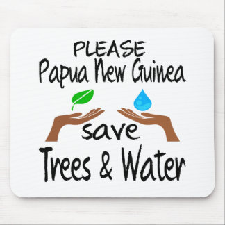 Plz Papua New Guinea Save Tree & Water Mouse Pad