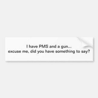 PMS and a gun - bumper sticker