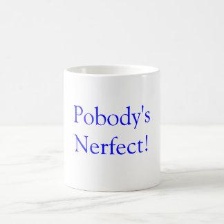Pobody s Nerfect Mugs