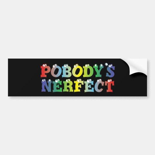 Pobody's Nerfect Bold Bumper Sticker