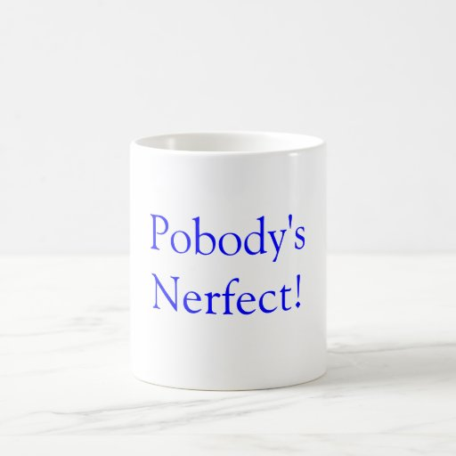 Pobody's Nerfect! Mugs