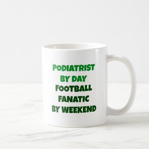 Podiatrist  by Day Football Fanatic by Weekend Mug