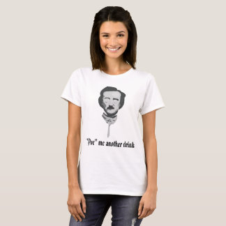 """'Poe' Me Another Drink"" T-Shirt"