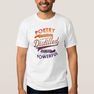 Poetry Is Language At Most Distilled & Powerful Tshirts