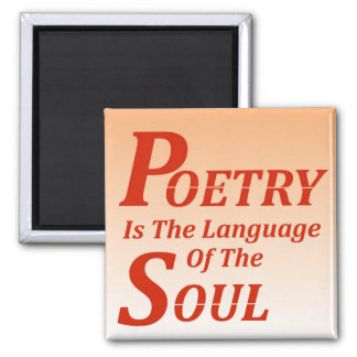 Poetry Is The Language Of The Soul: Version 2 Square Magnet