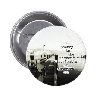 poetry is the uneven distribution of interest 6 cm round badge
