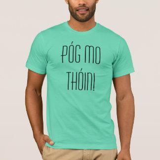 Pog Mo Thoin! Kiss My (Butt) - in Irish! T-Shirt