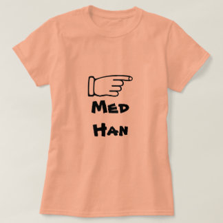 Pointing finger with text Med han T-Shirt