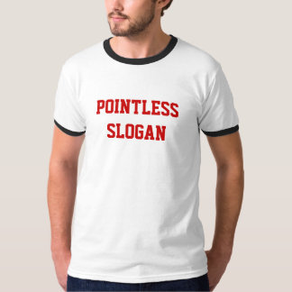 POINTLESS SLOGAN T-Shirt