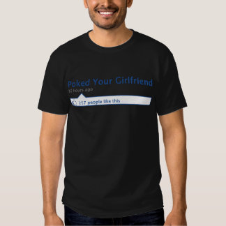 Poked Your Girlfriend Tee Shirts