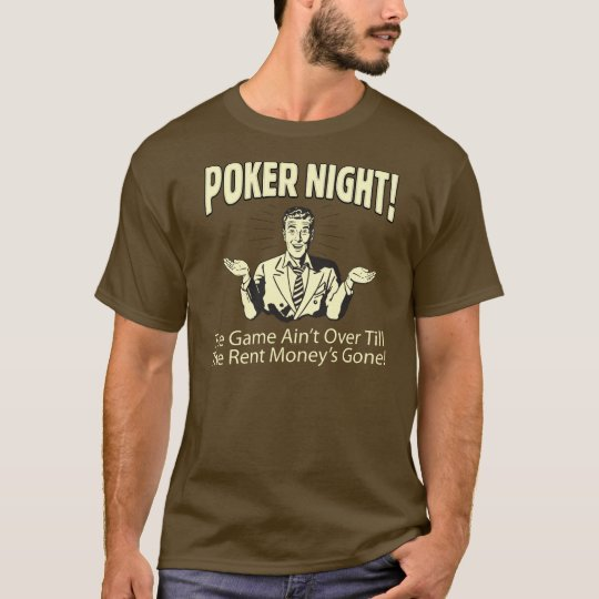 Poker Night! The Game Ain't Over T-Shirt
